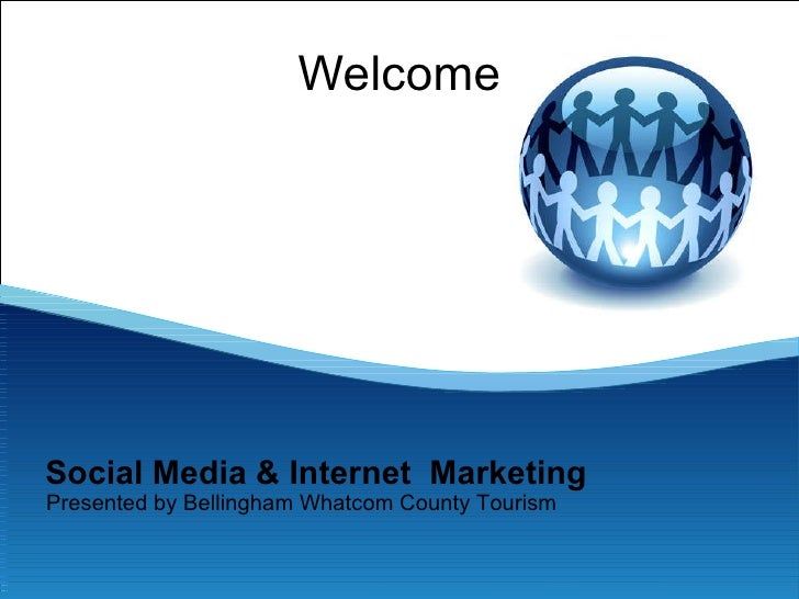 Welcome Presented by Bellingham Whatcom County Tourism Social Media & Internet  Marketing
