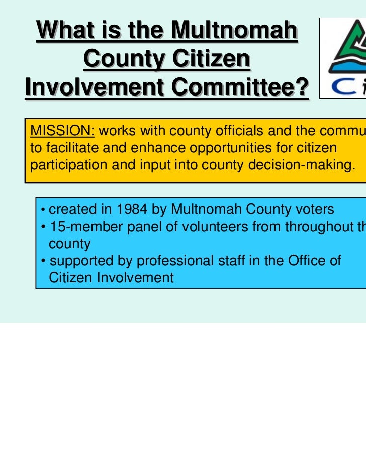 What is the Multnomah     County CitizenInvolvement Committee?MISSION: works with county officials and the communityto fac...
