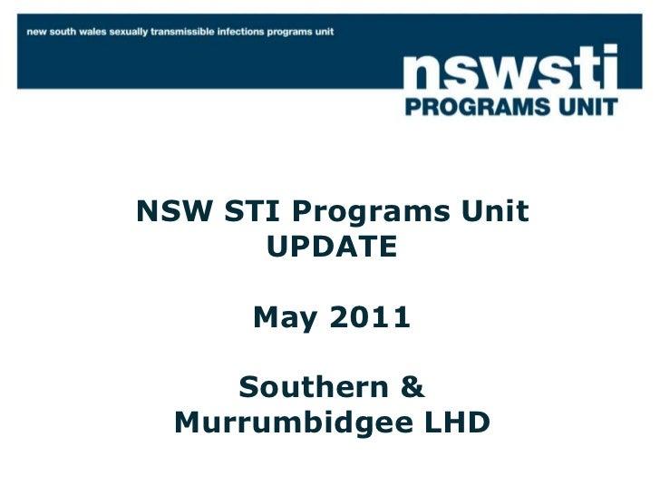 NSW STI Programs Unit  UPDATE  May 2011 Southern & Murrumbidgee LHD