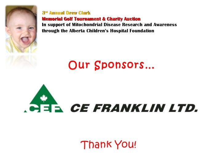 Our Sponsors… 3 rd  Annual Drew Clark Memorial Golf Tournament & Charity Auction In support of Mitochondrial Disease Resea...
