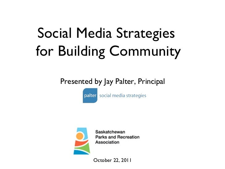 Presented by Jay Palter, Principal October 22, 2011 Social Media Strategies  for Building Community