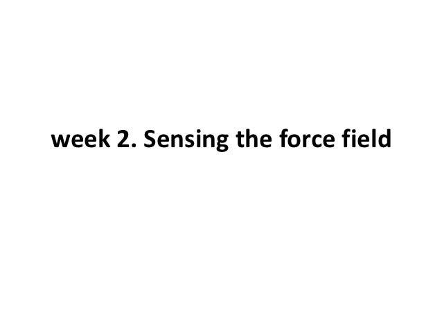 week 2. Sensing the force field