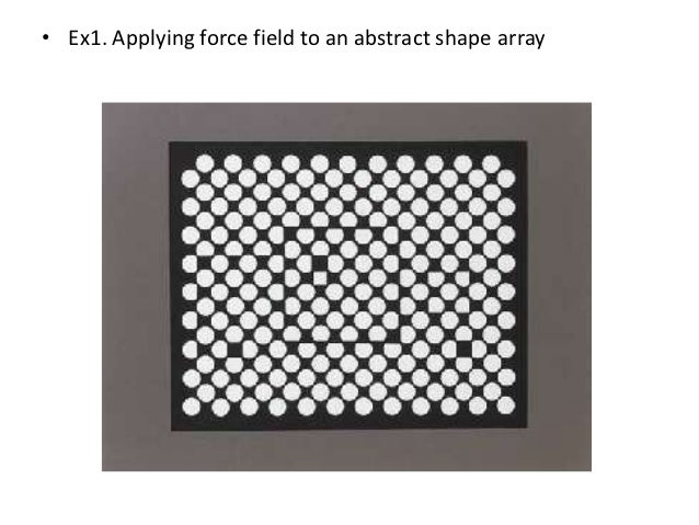 • Ex1. Applying force field to an abstract shape array