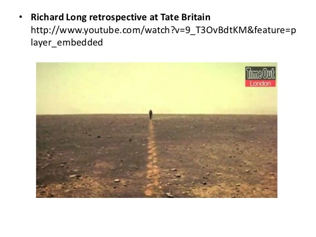 • Minimalists and Conceptualists: Richard Long, Jan Dibbets  http://www.youtube.com/watch?v=9_T3OvBdtKM&feature=p  layer_e...