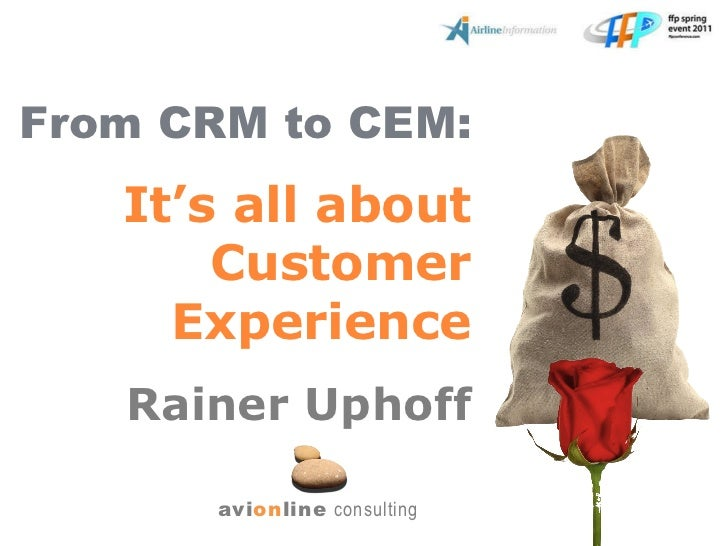From CRM to CEM: It ' s all about Customer Experience Rainer Uphoff