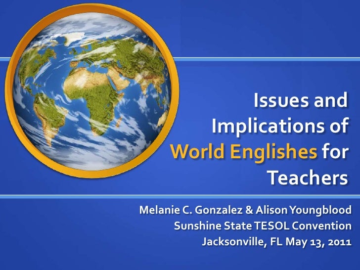Issues and         Implications of     World Englishes for               TeachersMelanie C. Gonzalez & Alison Youngblood  ...