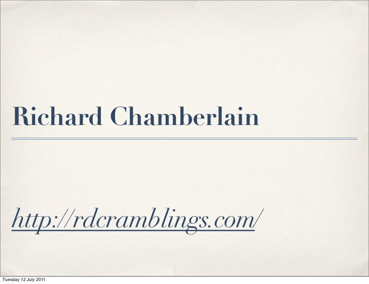 Richard Chamberlain    http://rdcramblings.com/Tuesday 12 July 2011