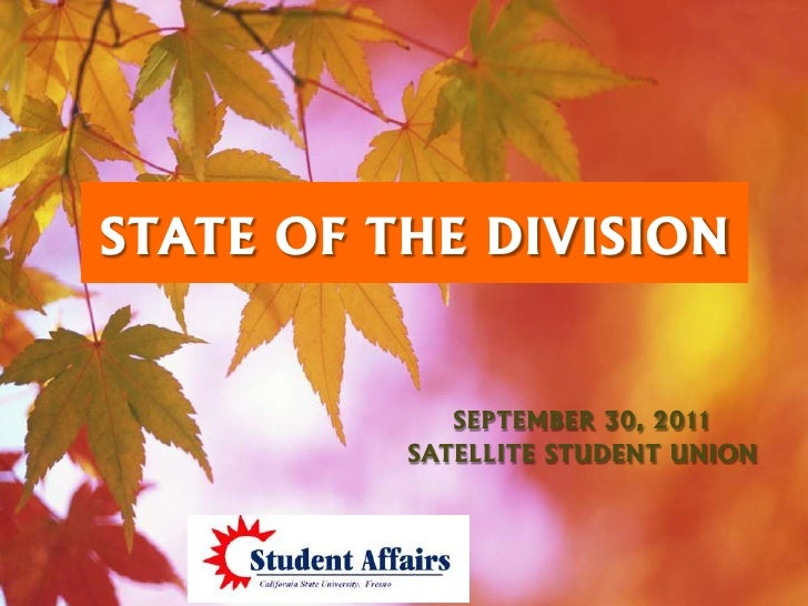 STATE OF THE DIVISION             SEPTEMBER 30, 2011          SATELLITE STUDENT UNION