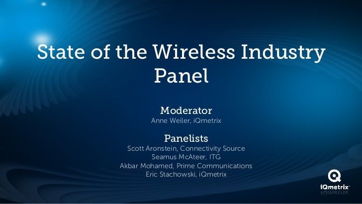 State of the Wireless Industry             Panel                   Moderator                Anne Weiler, iQmetrix         ...