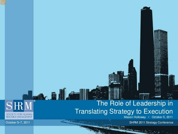 The Role of Leadership in                    Translating Strategy to Execution                                    Mason Ho...