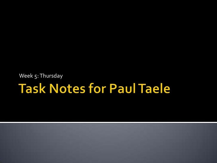 Task Notes for Paul Taele<br />Week 5: Thursday<br />