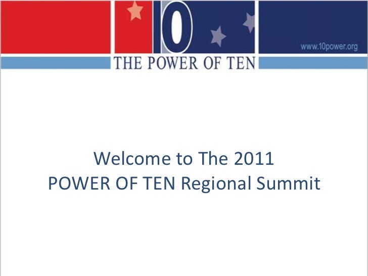 Welcome to The 2011POWER OF TEN Regional Summit<br />