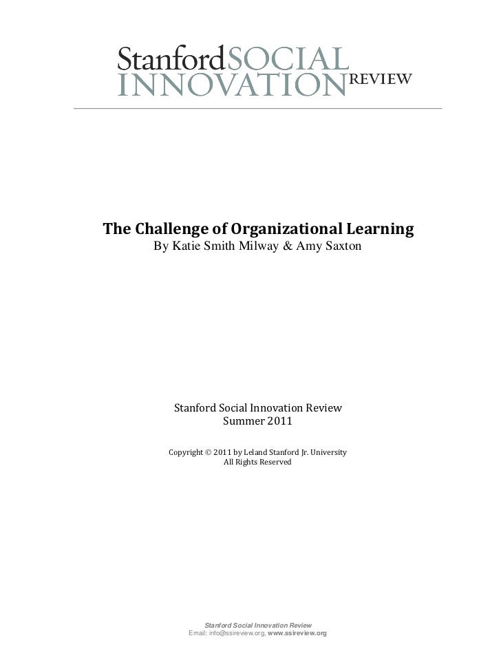 The Challenge of Organizational Learning      By Katie Smith Milway & Amy Saxton         Stanford Social Innovation Review...