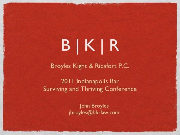 B | K | R <ul><li>Broyles Kight & Ricafort P.C. </li></ul><ul><li>2011 Indianapolis Bar </li></ul><ul><li>Surviving and Th...