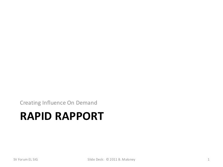 Rapid rapport<br />Creating Influence On Demand<br />SV Forum EL SIG<br />1<br />Slide Deck:  © 2011 B. Maloney<br />