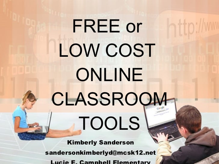 FREE or  LOW COST  ONLINE CLASSROOM TOOLS Kimberly Sanderson [email_address] Lucie E. Campbell Elementary