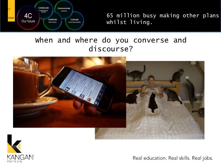 When and where do you converse and discourse? 65 million busy making other plans whilst living.