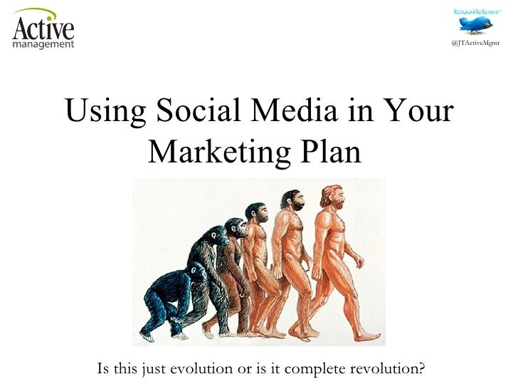 Using Social Media in Your Marketing Plan  Is this just evolution or is it complete revolution?