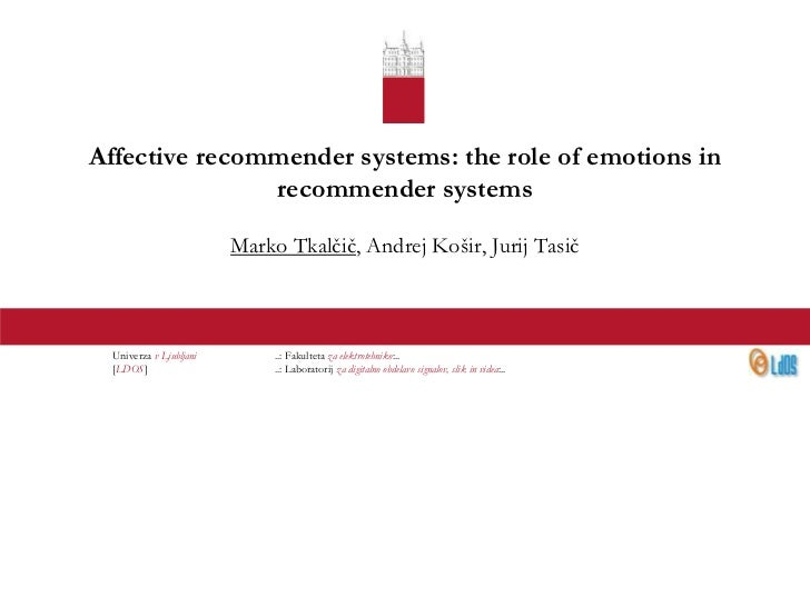 Affective recommender systems: the role of emotions in               recommender systems                         Marko Tka...