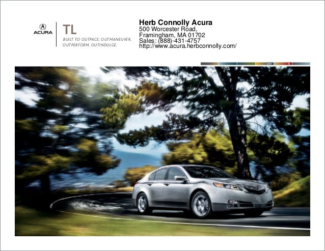 TLBUILT TO OUTPACE, OUTMANEUVER, OUTPERFORM, OUTINDULGE. TL2011 Herb Connolly Acura 500 Worcester Road, Framingham, MA 017...