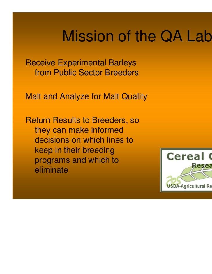 Mission of the QA LabReceive Experimental Barleys  from Public Sector BreedersMalt and Analyze for Malt QualityReturn Resu...