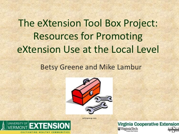 The eXtension Tool Box Project: Resources for Promoting eXtension Use at the Local Level<br />Betsy Greene and Mike Lambur...