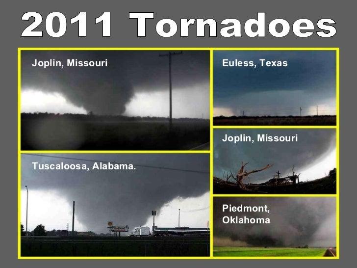 2011 Tornadoes Euless, Texas Joplin, Missouri Piedmont, Oklahoma  Joplin, Missouri Tuscaloosa, Alabama.