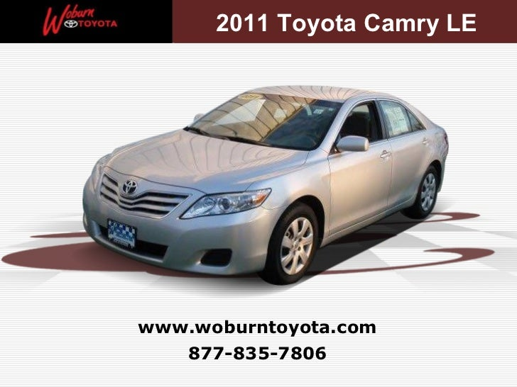877-835-7806 www.woburntoyota.com 2011 Toyota Camry LE 2011 Toyota Camry LE