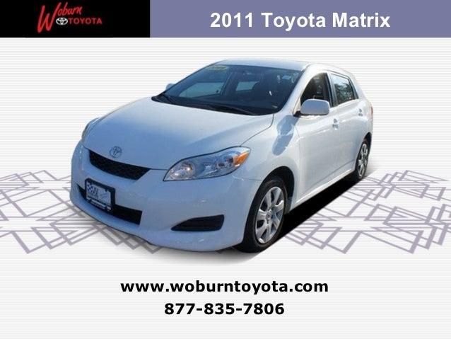 2011 Toyota Matrixwww.woburntoyota.com   877-835-7806