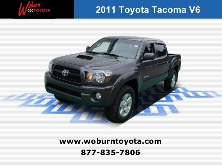 2011 Toyota Tacoma V6www.woburntoyota.com   877-835-7806