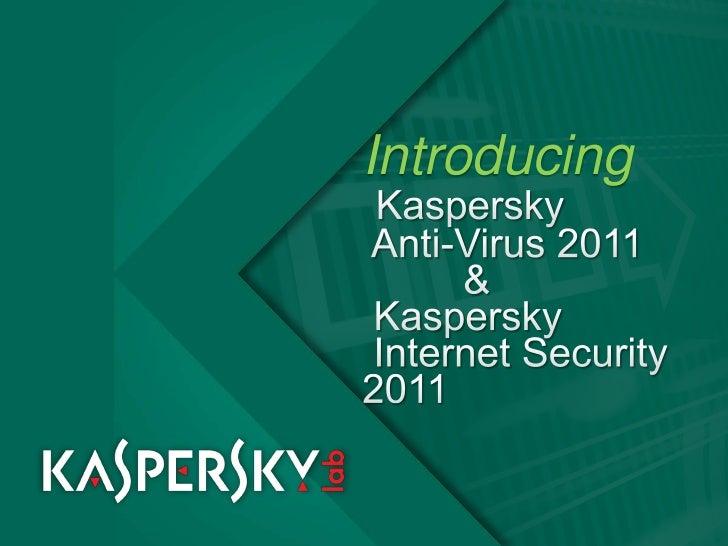 IntroducingKaspersky Anti-Virus 2011         & Kaspersky Internet Security 2011<br />