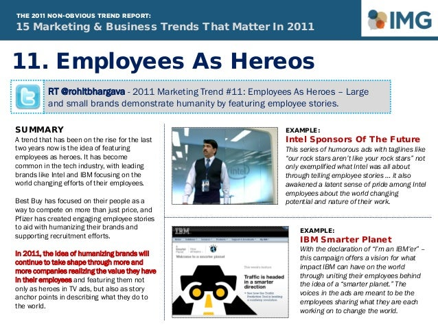 RT @rohitbhargava - 2011 Marketing Trend #11: Employees As Heroes – Large and small brands demonstrate humanity by featuri...