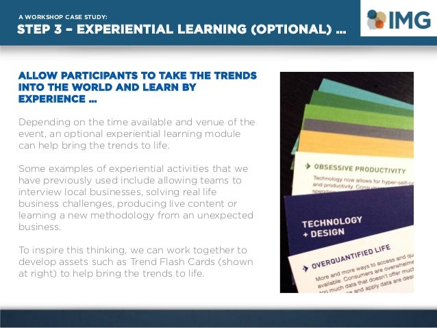 STEP 3 – EXPERIENTIAL LEARNING (OPTIONAL) … A WORKSHOP CASE STUDY: ALLOW PARTICIPANTS TO TAKE THE TRENDS INTO THE WORLD AN...
