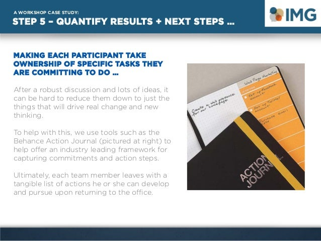 STEP 5 – QUANTIFY RESULTS + NEXT STEPS … A WORKSHOP CASE STUDY: MAKING EACH PARTICIPANT TAKE OWNERSHIP OF SPECIFIC TASKS T...
