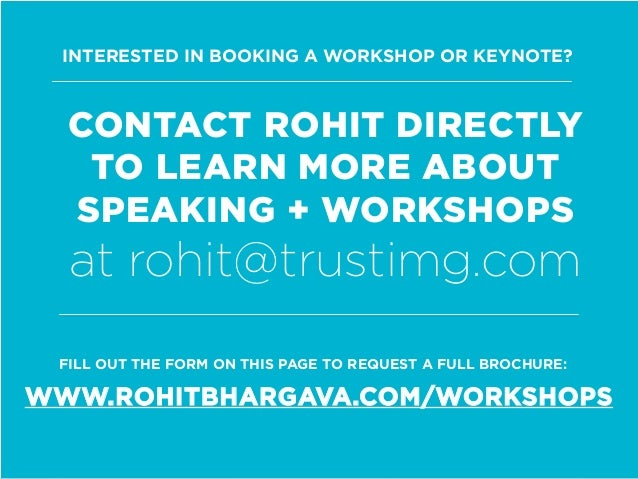 INTERESTED IN BOOKING A WORKSHOP OR KEYNOTE? WWW.ROHITBHARGAVA.COM/WORKSHOPS CONTACT ROHIT DIRECTLY TO LEARN MORE ABOUT SP...