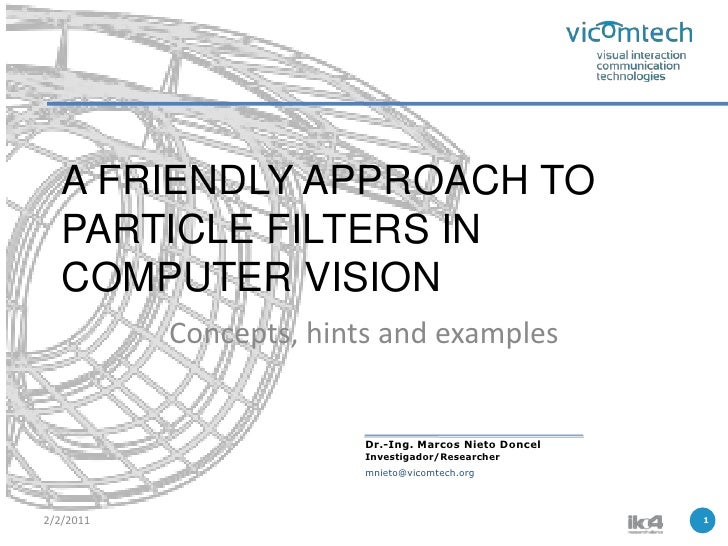 A FRIENDLY APPROACH TO PARTICLE FILTERS IN COMPUTER VISION
