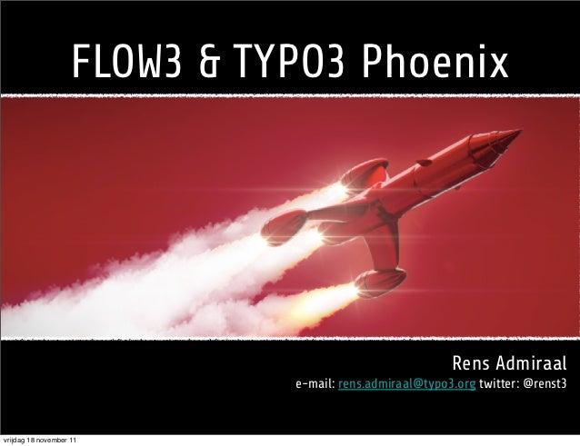 FLOW3 & TYPO3 Phoenix                                                        Rens Admiraal                             e-m...