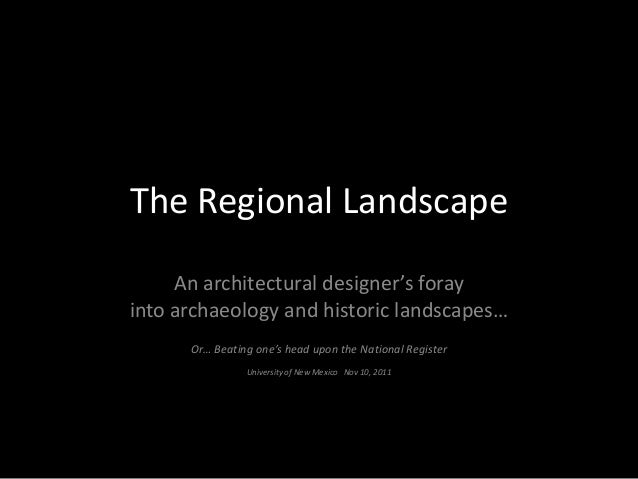 The Regional Landscape An architectural designer's foray into archaeology and historic landscapes… Or… Beating one's head ...