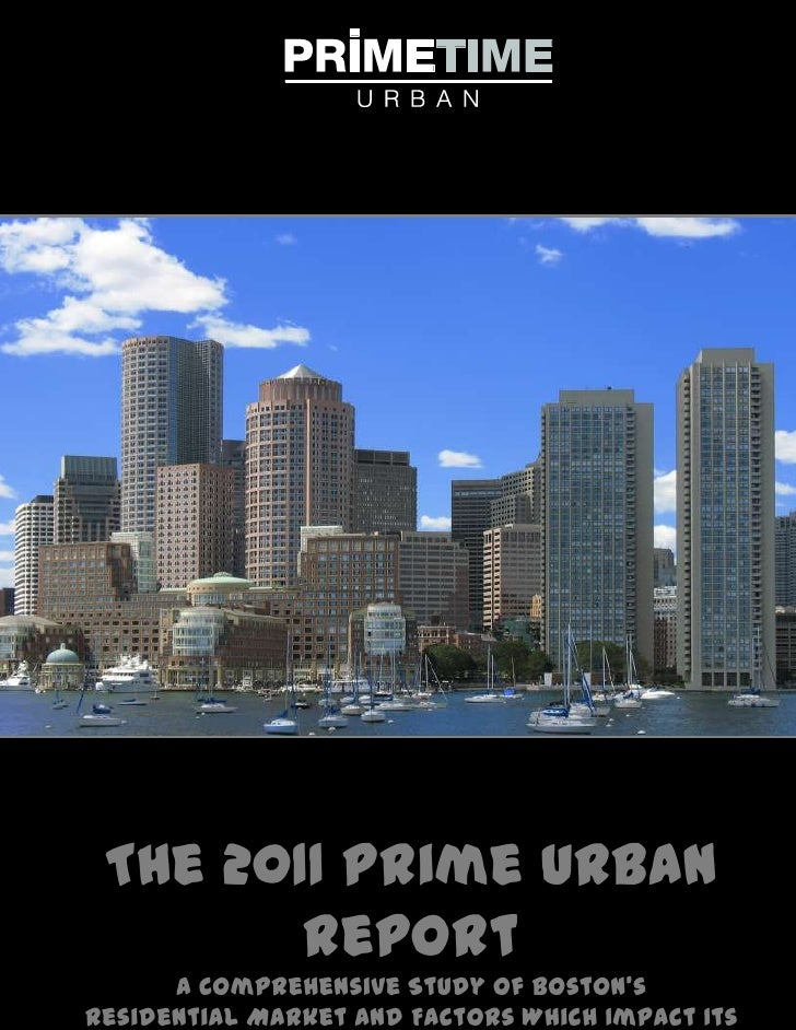 The 2011 Prime Urban Report<br />A Comprehensive Study of Boston's<br />Residential Market And Factors Which Impact Its Vi...
