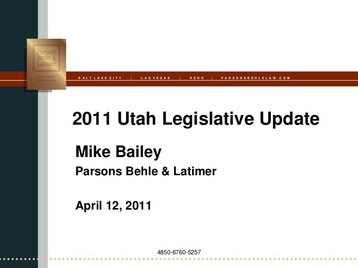 S A L T L A K E C I T Y   |   L A S V E G A S   |   R E N O   |   P A R S O N S B E H L E L A W . C O M2011 Utah Legislati...
