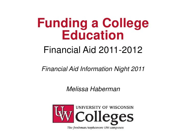 Funding a College   EducationFinancial Aid 2011-2012Financial Aid Information Night 2011        Melissa Haberman