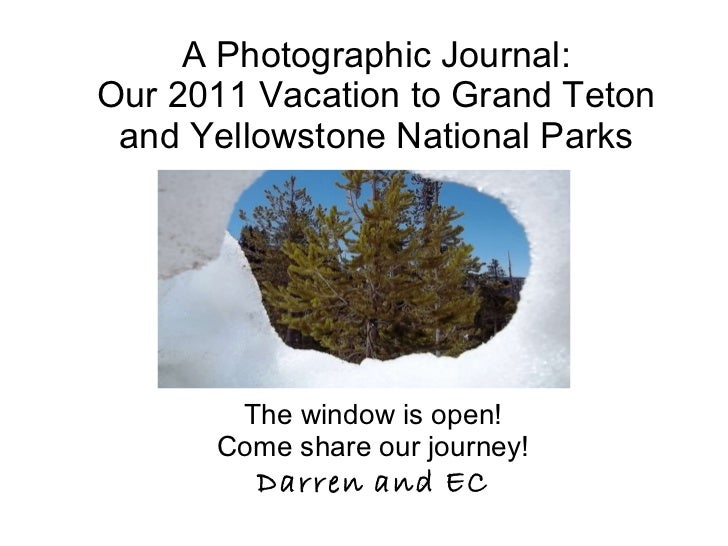 A Photographic Journal: Our 2011 Vacation to Grand Teton and Yellowstone National Parks The window is open! Come share our...