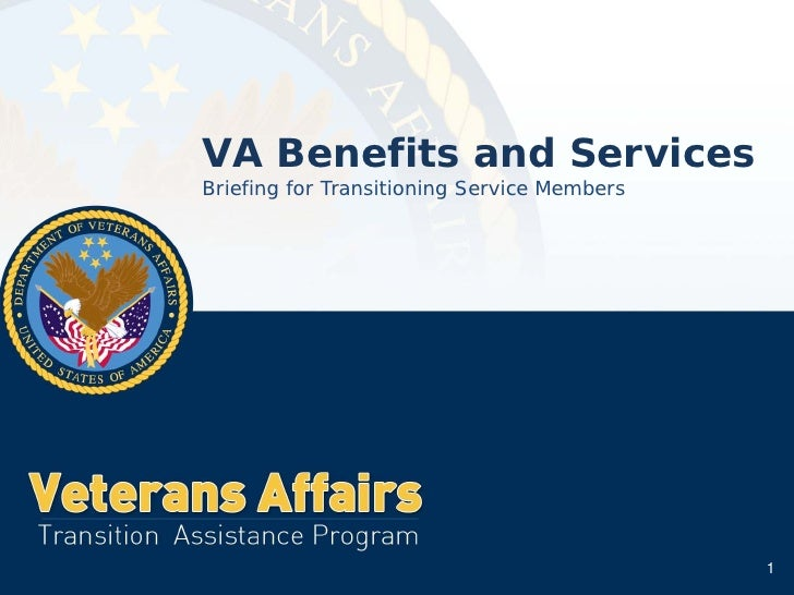 VA Benefits and ServicesBriefing for Transitioning Service Members                                             1