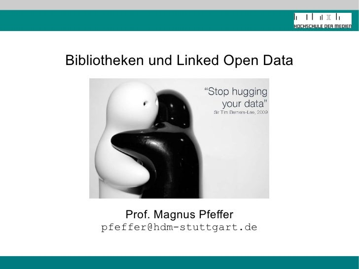 Bibliotheken und Linked Open Data Prof. Magnus Pfeffer [email_address]
