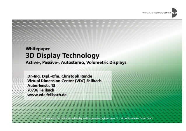 Whitepaper 3D Display Technology Active-, Passive-, Autostereo, Volumetric Displays © Competence Centre for Virtual Realit...