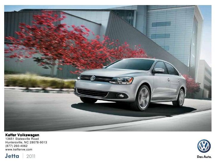 Keffer Volkswagen13651 Statesville RoadHuntersville, NC 28078-9013(877) 260-4062www.keffervw.comJetta        2011