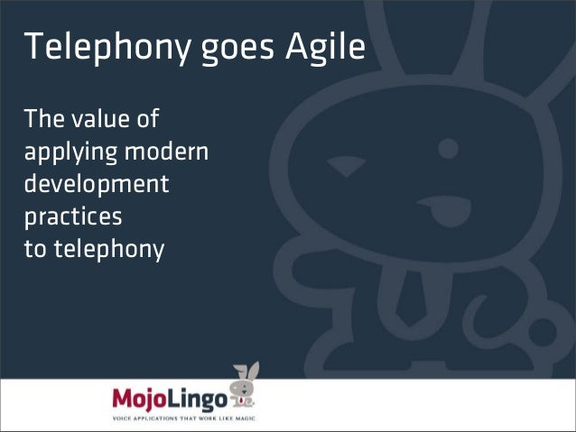 Telephony goes AgileThe value ofapplying moderndevelopmentpracticesto telephony                       PAGE