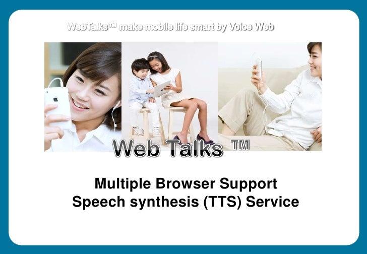 WebTalks™ make mobile life smart by Voice Web<br />Web Talks ™<br />Multiple Browser SupportSpeech synthesis (TTS) Service...