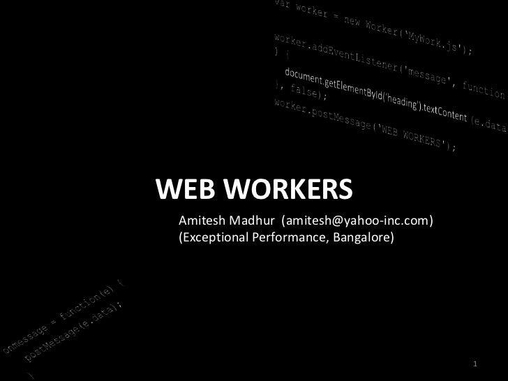 var worker = new Worker('MyWork.js');<br />worker.addEventListener('message', function(e) {<br />document.getElementById('...
