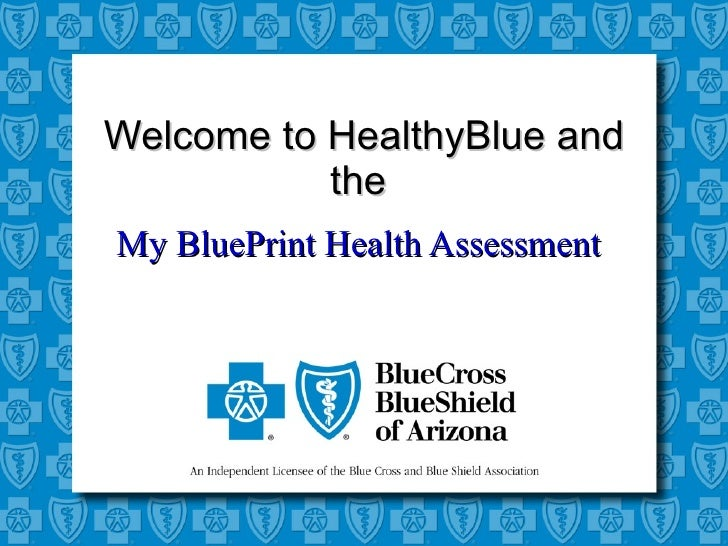 Welcome to HealthyBlue and the    My BluePrint Health Assessment